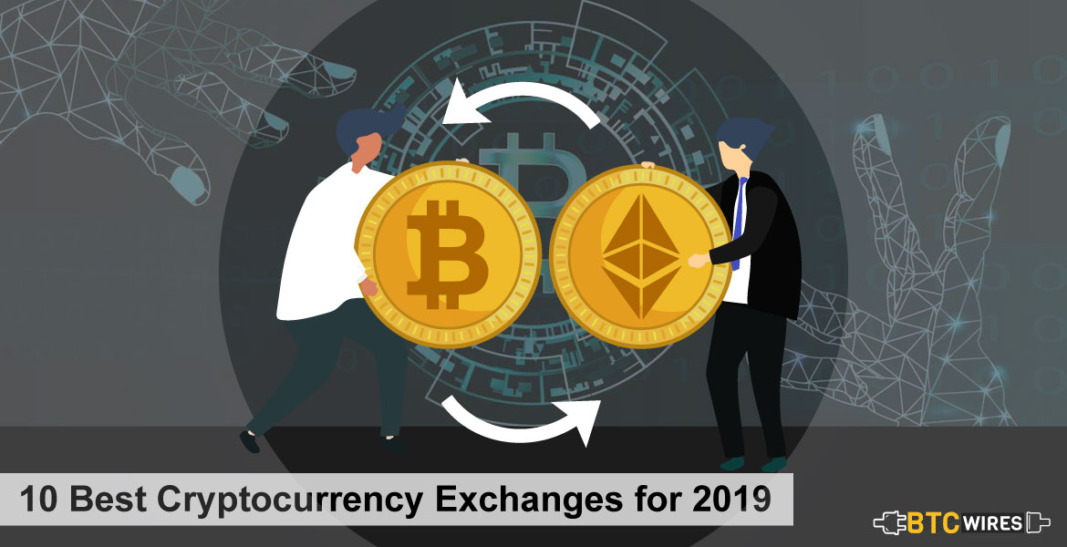 Best Cryptocurrency Exchange 2019 Top 10 Cryptocurrency Exchanges for 2019 | BTC Wires
